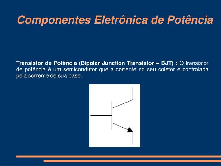 Transistor de Potência (Bipolar Junction Transistor – BJT) :