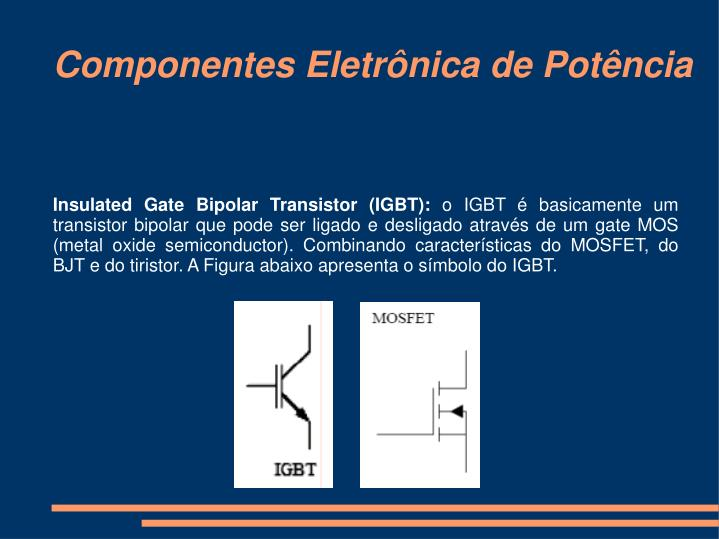 Insulated Gate Bipolar Transistor (IGBT):
