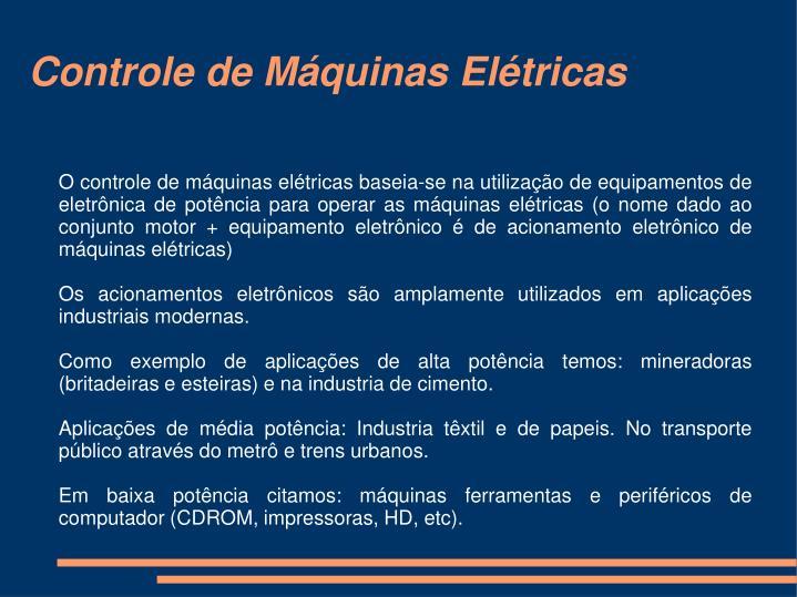 O controle de máquinas elétricas baseia-se na utilização de equipamentos de eletrônica de potência para operar as máquinas elétricas (o nome dado ao conjunto motor + equipamento eletrônico é de acionamento eletrônico de máquinas elétricas)