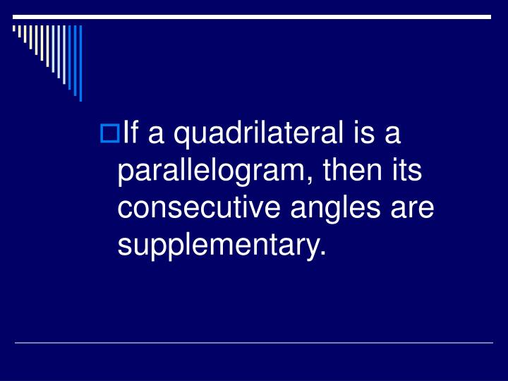 If a quadrilateral is a parallelogram, then its consecutive angles are supplementary.