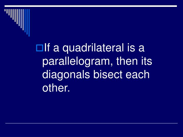 If a quadrilateral is a parallelogram, then its diagonals bisect each other.