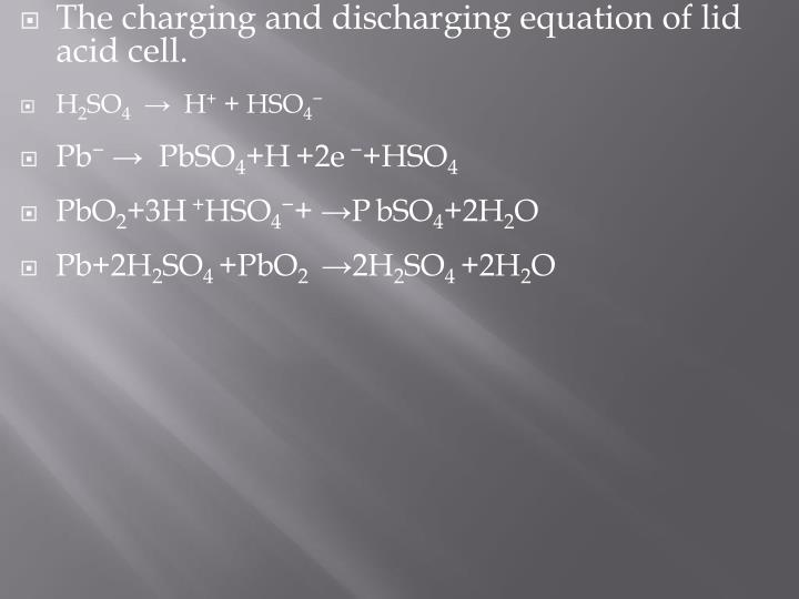 The charging and discharging equation of lid acid cell.