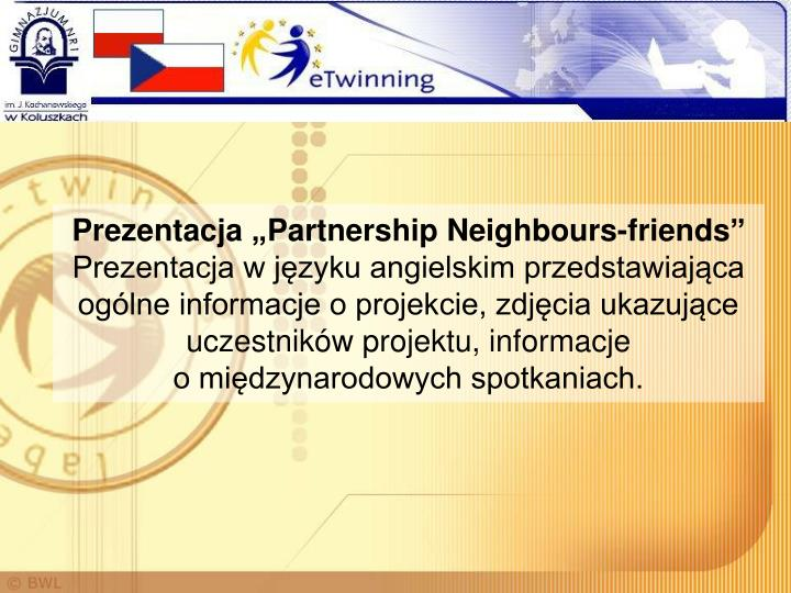 "Prezentacja ""Partnership Neighbours-friends"""