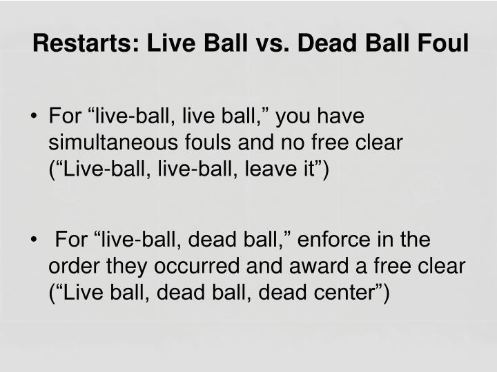 Restarts: Live Ball vs. Dead