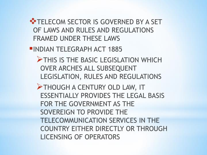 TELECOM SECTOR IS GOVERNED BY A SET OF LAWS AND RULES AND REGULATIONS FRAMED UNDER THESE LAWS