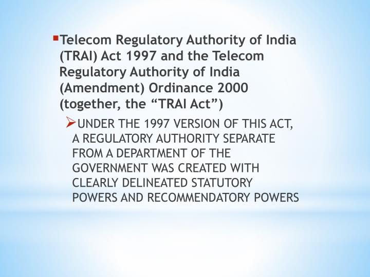 Telecom Regulatory Authority of India (TRAI) Act 1997 and the Telecom Regulatory Authority of India (Amendment) Ordinance 2000 (together, the