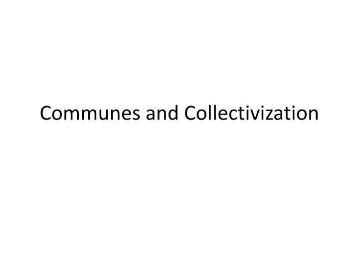 Communes and Collectivization