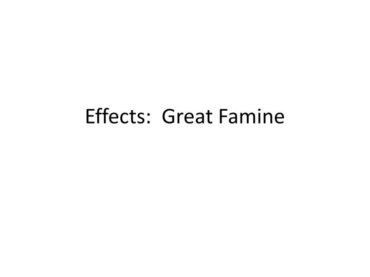 Effects:  Great Famine