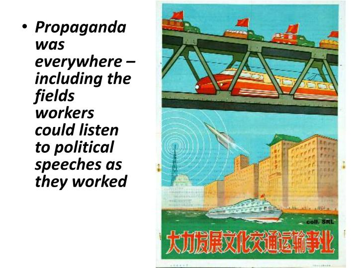 Propaganda was everywhere – including the fields workers could listen to political speeches as they worked