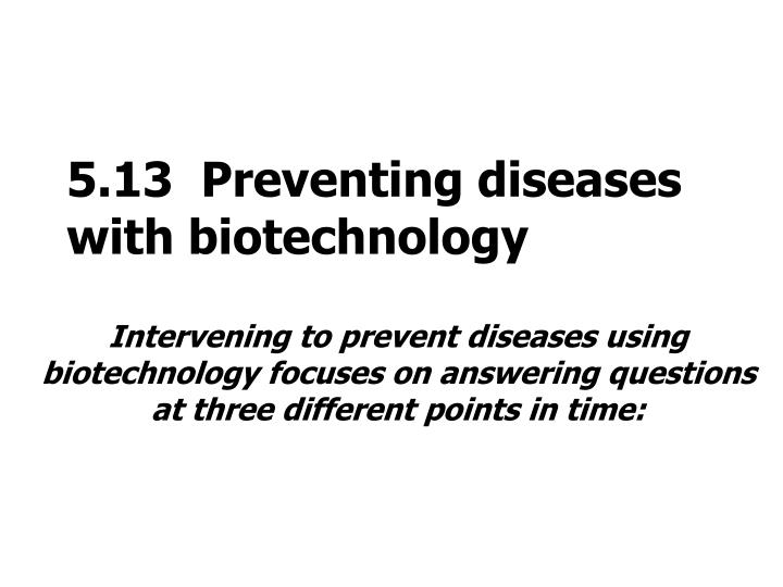 5.13  Preventing diseases with biotechnology
