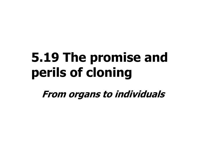 5.19 The promise and perils of cloning