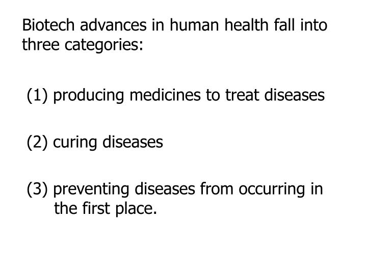 Biotech advances in human health fall into three categories: