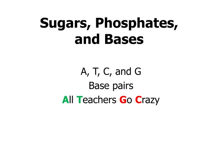 Sugars, Phosphates,