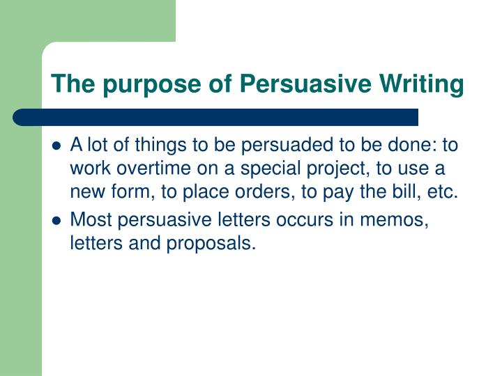 The purpose of Persuasive Writing