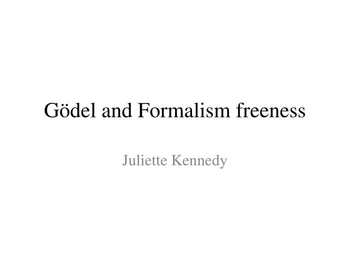 Gödel and Formalism freeness