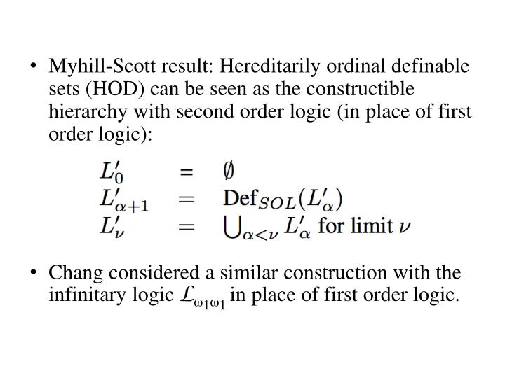 Myhill-Scott result: Hereditarily ordinal definable sets (HOD) can be seen as the constructible hierarchy with second order logic (in place of first order logic):