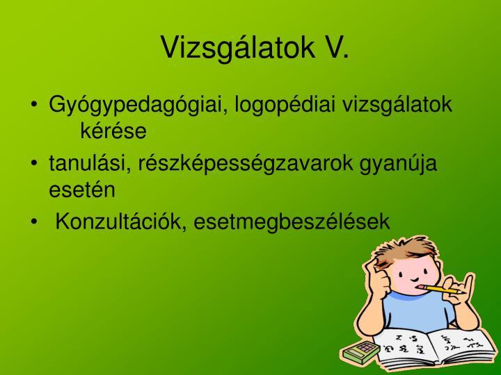 Vizsgálatok V.
