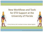 new workflows and tools for etd support at the university of florida
