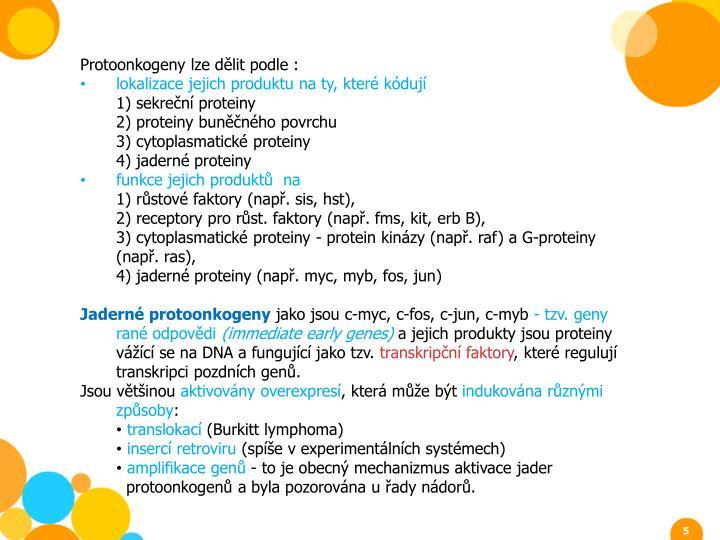 Protoonkogeny lze dělit podle :