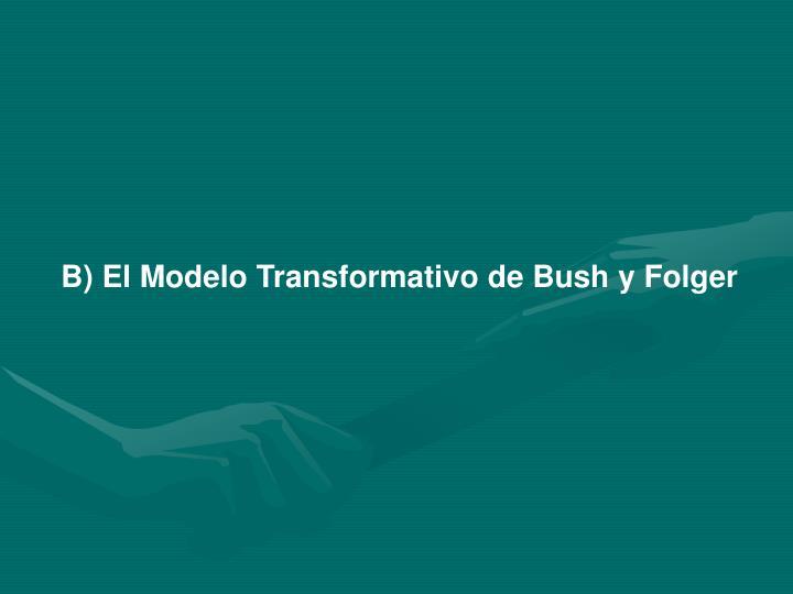 B) El Modelo Transformativo de Bush y Folger
