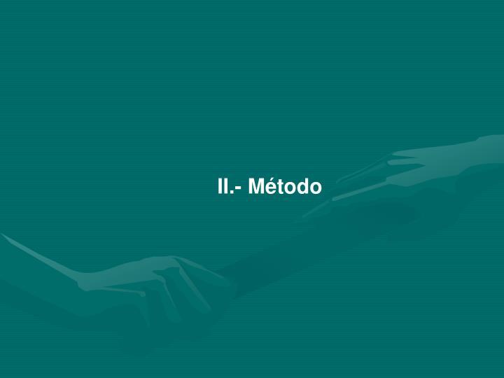 II.- Método