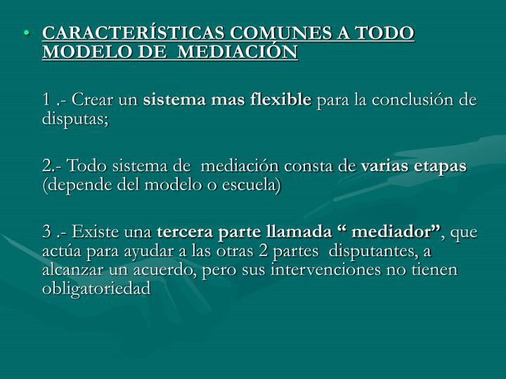 CARACTERÍSTICAS COMUNES A TODO MODELO DE  MEDIACIÓN