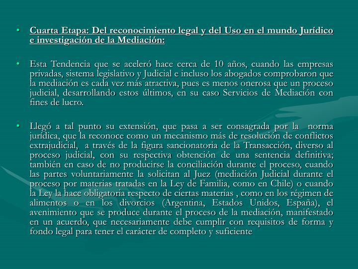 Cuarta Etapa: Del reconocimiento legal y del Uso en el mundo Jurídico e investigación de la Mediación: