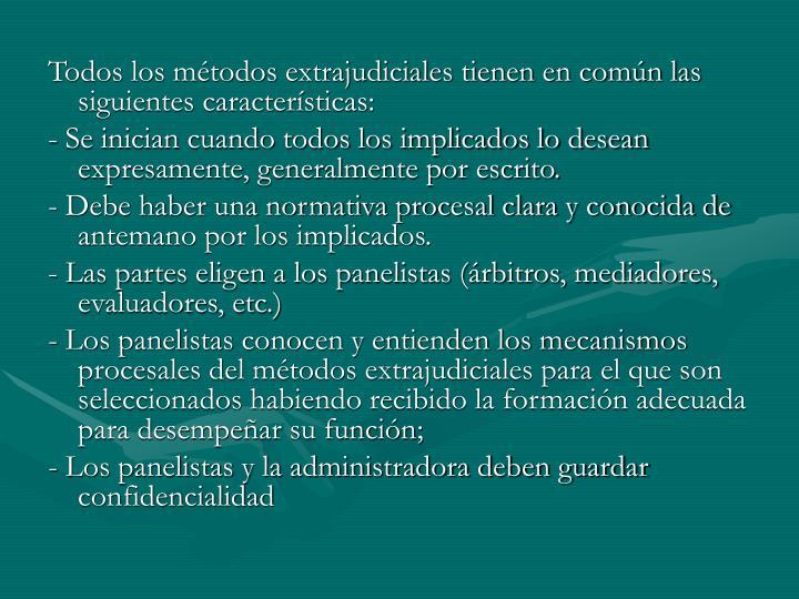Todos los métodos extrajudiciales tienen en común las siguientes características: