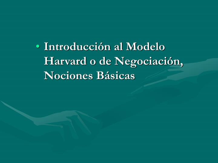 Introducción al Modelo Harvard o de Negociación, Nociones Básicas
