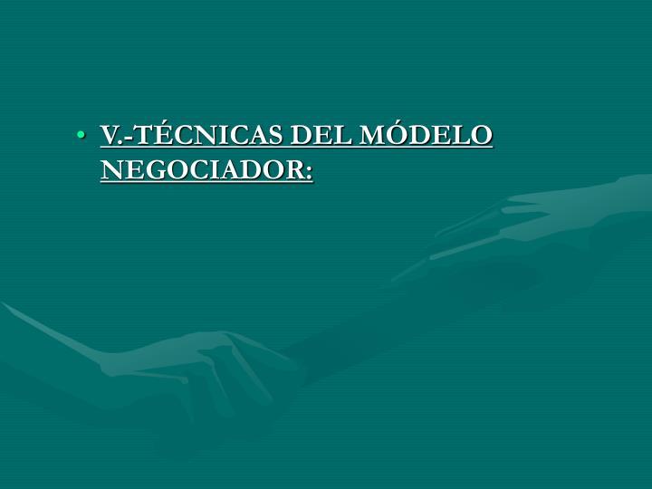 V.-TÉCNICAS DEL MÓDELO NEGOCIADOR: