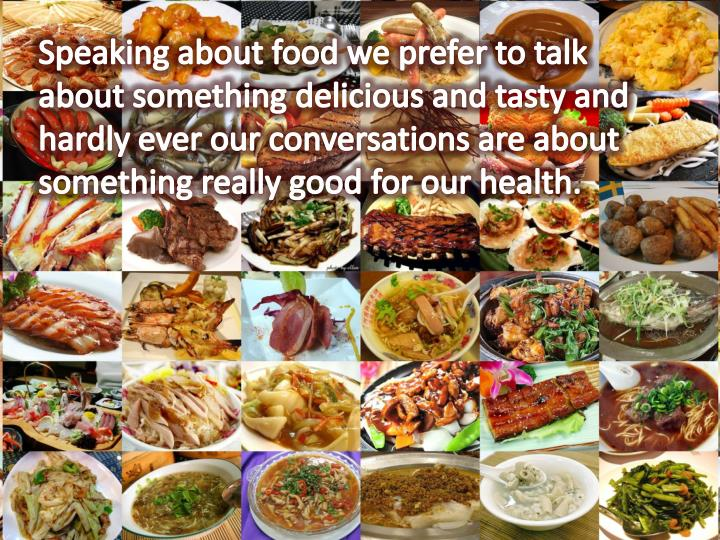 Speaking about food we prefer to talk about something delicious and tasty and hardly ever our conver...