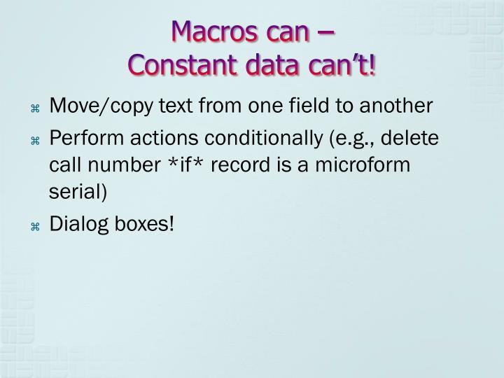 Macros can –