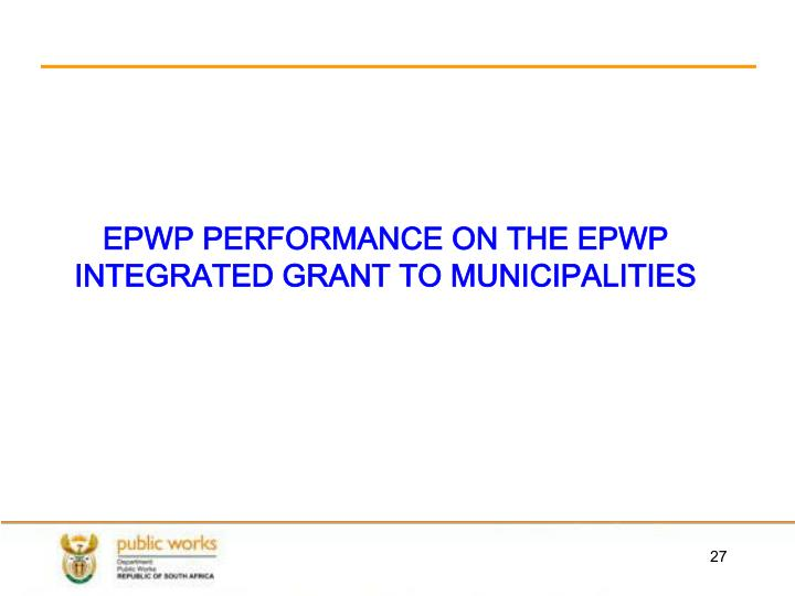 EPWP PERFORMANCE ON THE EPWP INTEGRATED GRANT TO MUNICIPALITIES