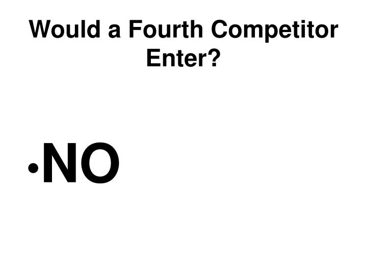 Would a Fourth Competitor Enter?