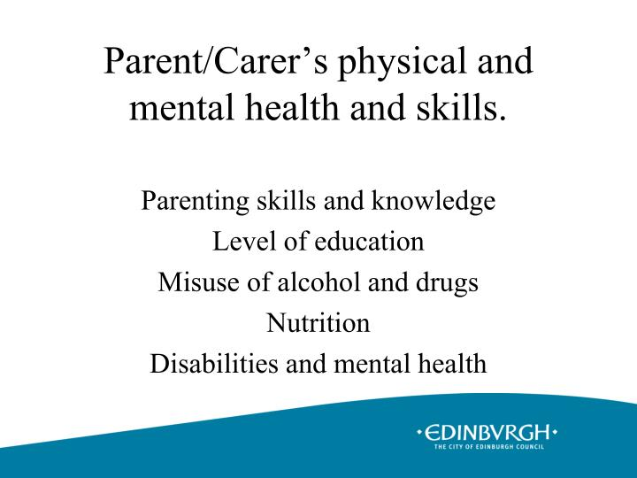 Parent/Carer's physical and mental health and skills.