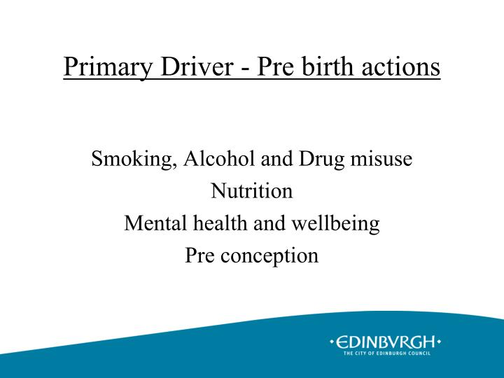 Primary Driver - Pre birth actions