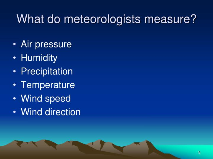 What do meteorologists measure?