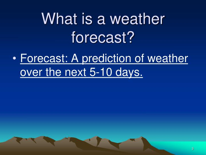 What is a weather forecast?