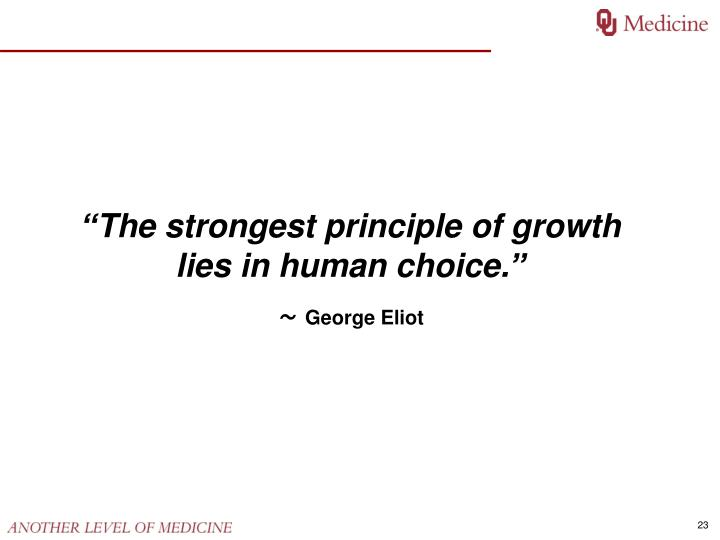 """The strongest principle of growth lies in human choice."""