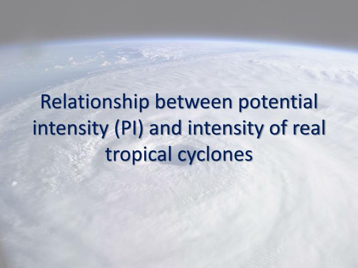 Relationship between potential intensity (PI) and intensity of real tropical cyclones