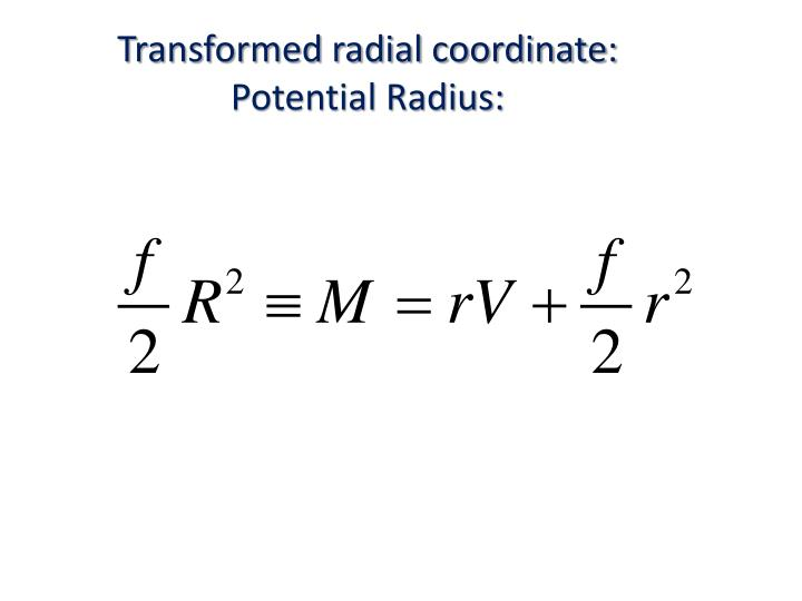 Transformed radial coordinate: Potential Radius: