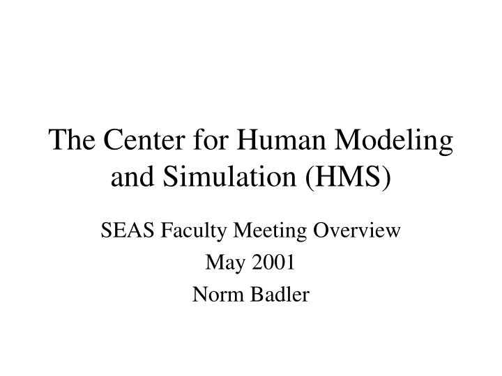 The Center for Human Modeling and Simulation (HMS)