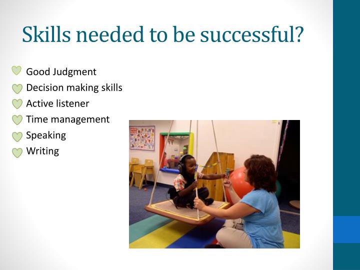 Skills needed to be successful?