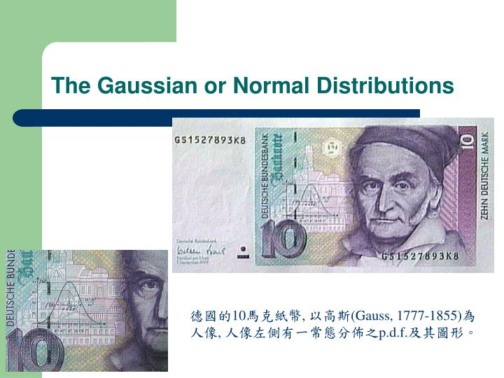 The Gaussian or Normal Distributions