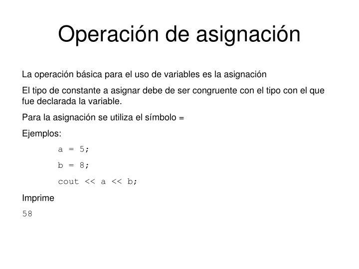 Operación de asignación