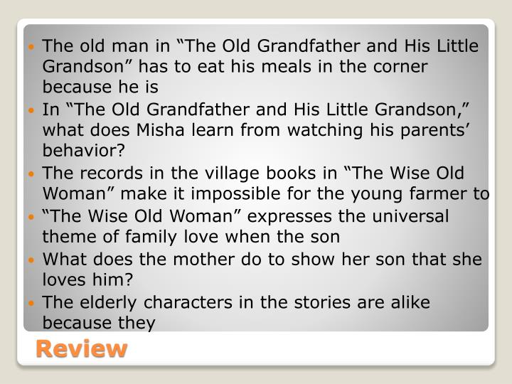 "The old man in ""The Old Grandfather and His Little Grandson"" has to eat his meals in the corner because he is"