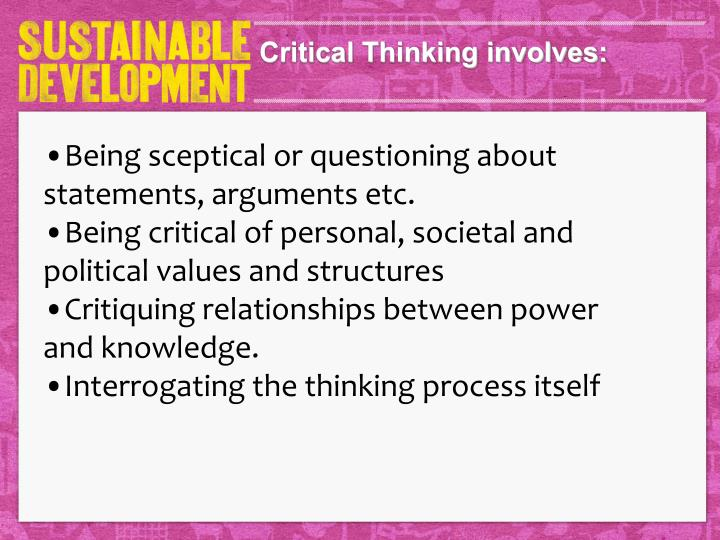 Critical Thinking involves: