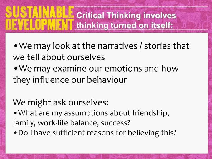 Critical Thinking involves thinking turned on itself: