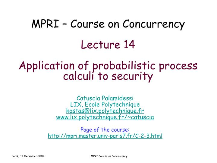 Mpri course on concurrency lecture 14 application of probabilistic process calculi to security