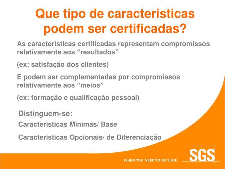 Que tipo de caracteristicas podem ser certificadas?